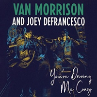 Van Morrison and Joey DeFrancesco: You're Driving Me Crazy
