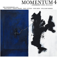 Ken Vandermark with Kris Davis/Hamid Drake/Paul Lytton/Ikue Mori/William Parker: Momentum 4: Consequent Duos 2015>2019 (Box Set)