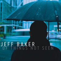Jeff Baker: Of Things Not Seen