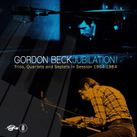 Gordon Beck: Jubilation! Trios, Quartets and Septets In Session 1964-1984
