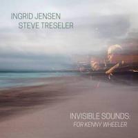 Ingrid Jensen and Steve Treseler: Invisible Sounds: For Kenny Wheeler