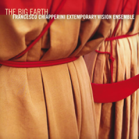 Francesco Chiapperini Extemporary Vision Ensemble: The Big Earth