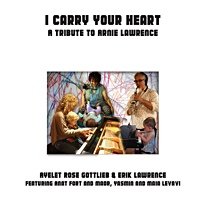 I Carry Your Heart: A Tribute to Arnie Lawrence by Ayelet Rose Gottlieb
