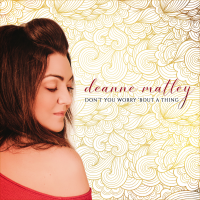 Album Don't You Worry 'Bout A Thing feat Pierre Coté- Single by Deanne Matley
