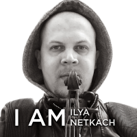 Ilya Netkach: I Am