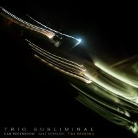 Album Trio Subliminal by Dan Rosenboom