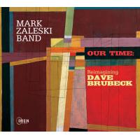 Album Our Time: Reimagining Dave Brubeck by Mark Zaleski