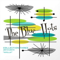 The Blue-Hots: Collection Three: Spells (2014-2015)