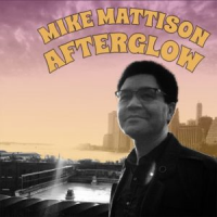 Mike Mattison: Afterglow