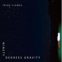 Trish Clowes: Ninety Degrees Gravity