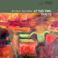 Bob Gluck & Tani Tabbal: At This Time: Duets
