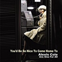 Alexis Cole with One For All: You'd Be So Nice To Come Home To