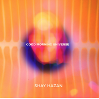 Shay Hazan: Good Morning Universe
