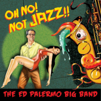 The Ed Palermo Big Band: Oh No! Not Jazz!!
