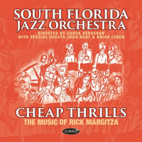 Album Cheap Thrills: The Music Of Rick Margitza by The South Florida Jazz Orchestra