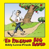 The Ed Palermo Big Band: Eddy Loves Frank