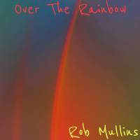 Album Over The Rainbow (single) by Rob Mullins