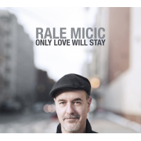A World Of Talent: Rale Micic's Heartwarming Fusion Of Heritage, Taste, And Jazz Guitar Sophistication Shines On 'Only Love Will Stay'