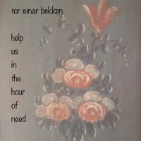 Tor Einar Bekken: Help Us In The Hour of Need