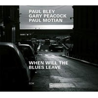 Paul Bley, Gary Peacock, Paul Motian: When Will The Blues Leave