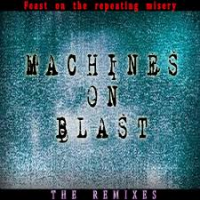 Feast On The Repeating Misery - Machines On Blast - The Remixes 2017