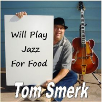 Will Play Jazz for Food by Tom Smerk