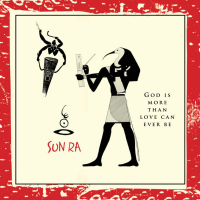 Sun Ra: God Is More Than Love Can Ever Be