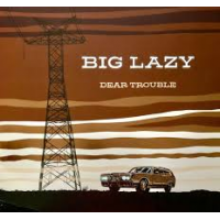 Big Lazy: Dear Trouble