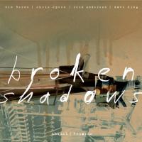 Album Broken Shadows with Tim Berne, Chris Speed, Reid Anderson, Dave King