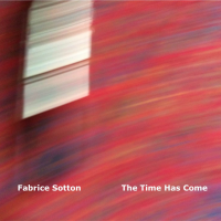 Album Fabrice Sotton - The time has come by Fabrice Sotton