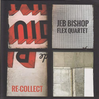Jeb Bishop Flex Quartet: Re-Collect