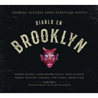 "Gabriel Alegría Afro-peruvian Sextet Showcases Their Unique Fusion Of Jazz & Afro-peruvian Music On ""Diablo En Brooklyn,"" Set For Sept. 22 Release"