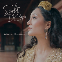 Scarlet D'Carpio: Voices of the Andes (Deluxe)