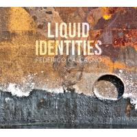 Liquid Identities by Federico Calcagno