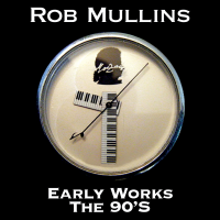 Album Early Works The 90's by Rob Mullins