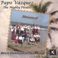 Papo Vazquez and The Mighty Pirates: Marooned/Aislado: Live at the Painted Bride Art Center