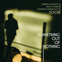 Soon: Something Out Of Nothing