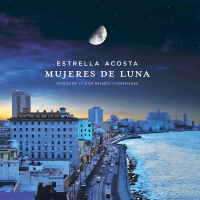 Album Mujeres de Luna - Songs by Cuban Women Composers by Estrella Acosta