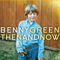 Benny Green: Than And Now