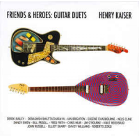 Friends & Heroes: Guitar Duets by Henry Kaiser