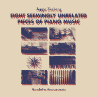 Eight Seemingly Unrelated Pieces of Piano Music by Jeppe Zeeberg