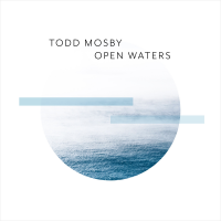 Guitar Innovator Todd Mosby's New Album, 'Open Waters' Coming August 1