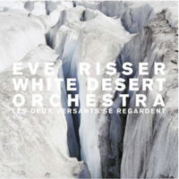 "Read ""Eve Risser White Desert Orchestra: Les Deux Versants Se Regardent"" reviewed by Phil Barnes"