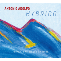 "Pianist Antonio Adolfo releases ""HYBRIDO-From Rio to Wayne Shorter"" on AAM Music"