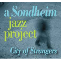 A Sondheim Jazz Project: A Sondheim Jazz Project: City of Strangers