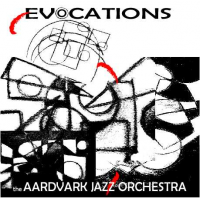 Album Evocations (Leo Records) by The Aardvark Jazz Orchestra by Peter H Bloom