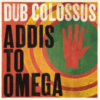 Album Addis To Omega by Dub Colossus