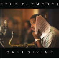 "Tenor Saxophonist, Composer & Bandleader Dahi Divine To Release Debut Recording ""the Element"" April 07, 2015"