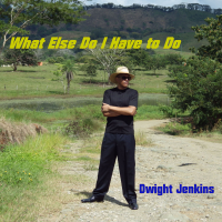 """What Else Do I Have To Do"" by Dwight Jenkins"