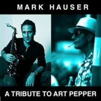 Mark Hauser - A Tribute to Art Pepper